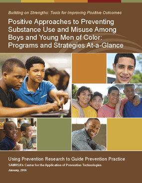 Positive Approaches to Preventing Substance Use and Misuse Among Boys and Young Men of Color: Programs and Strategies At-a-Glance