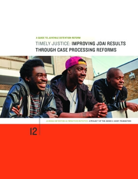 Timely Justice: Improving JDAI Results Through Case Processing Reforms