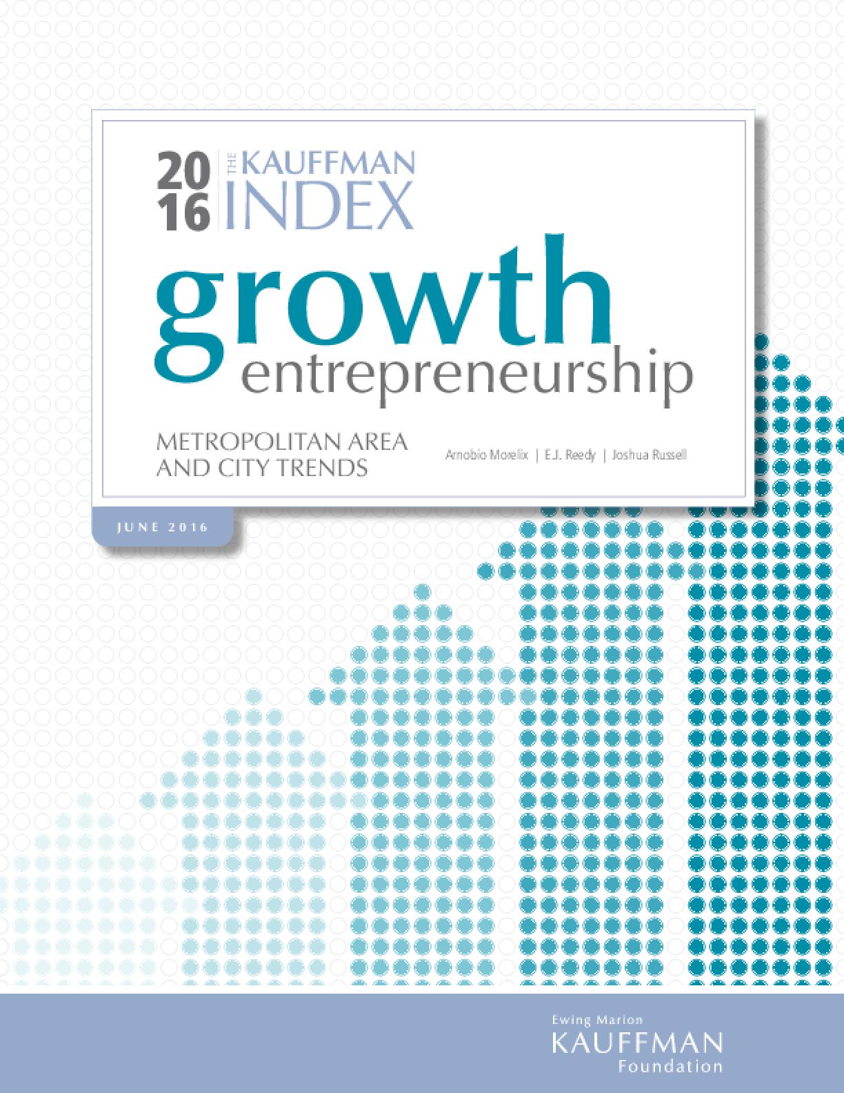 The Kauffman Index 2016: Growth Entrepreneurship - Metropolitan Area and City Trends