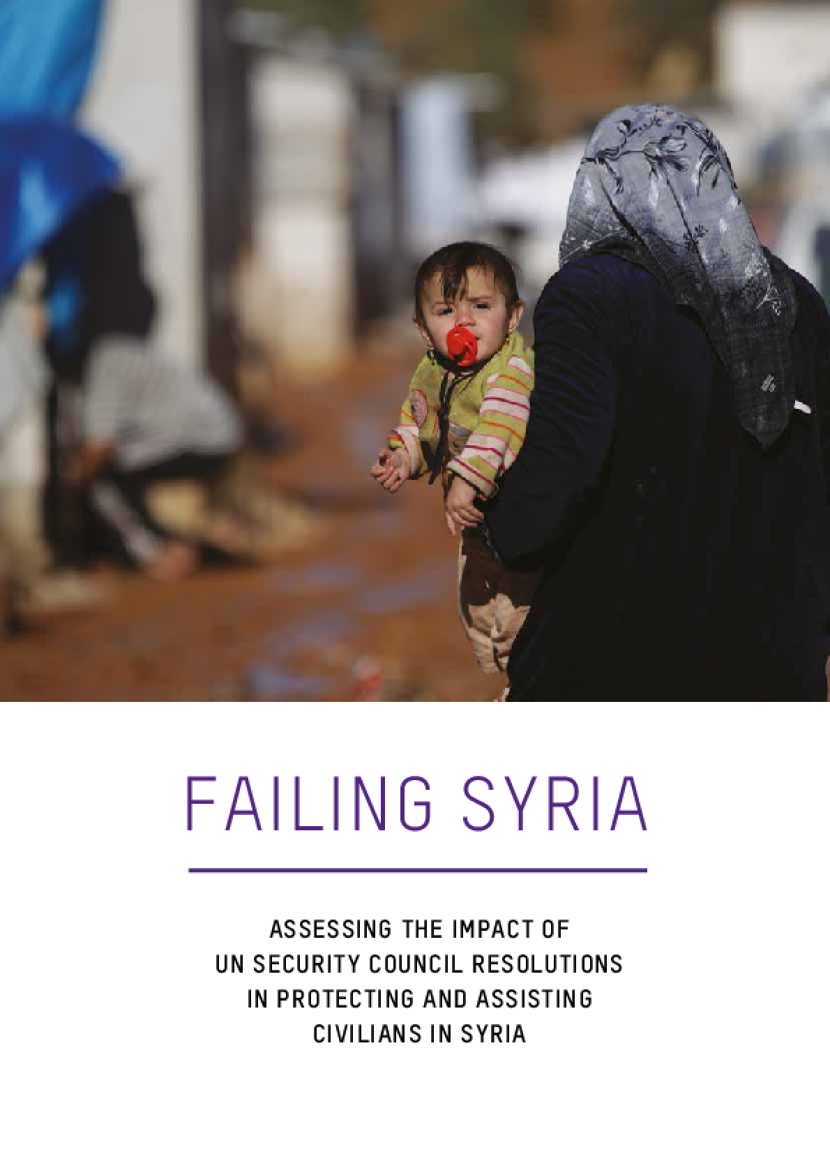 Failing Syria: Assessing the impact of UN Security Council Resolutions in protecting and assisting civilians in Syria