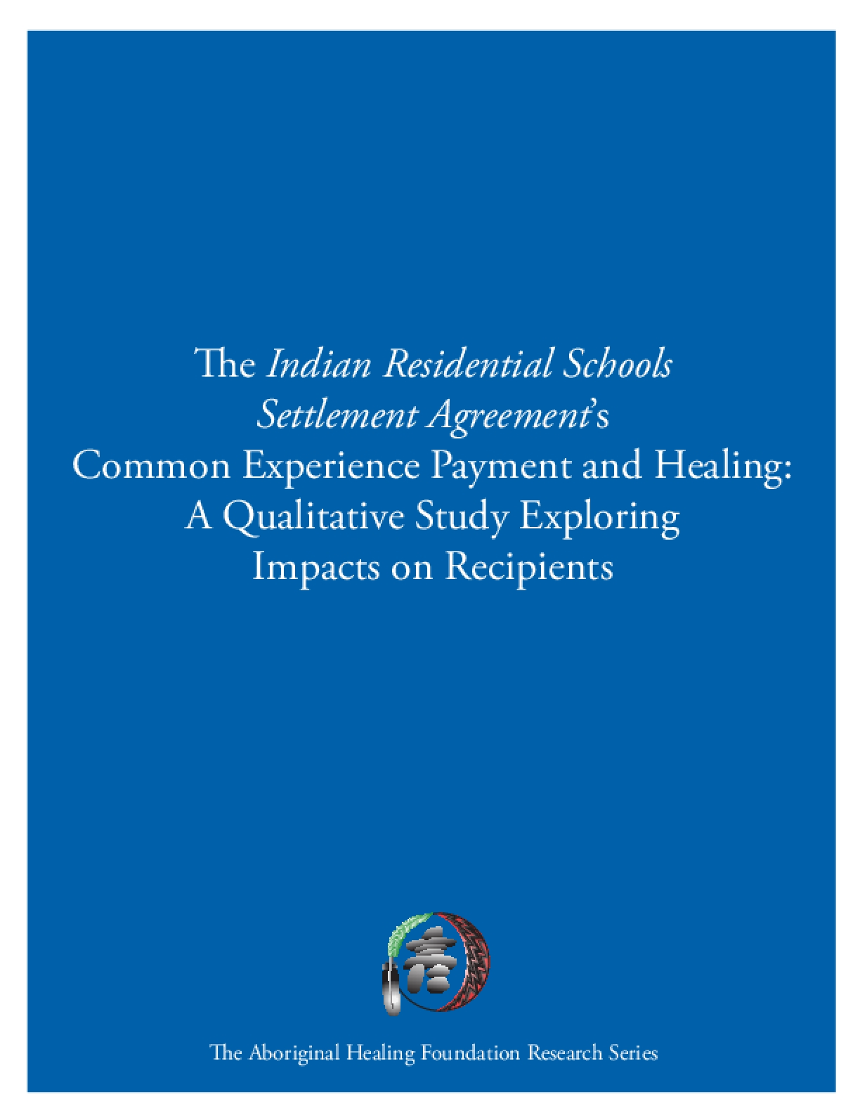 The Indian Residential Schools Settlement Agreement's Common Experience Payment and Healing: A Qualitative Study Exploring Impacts on Recipients