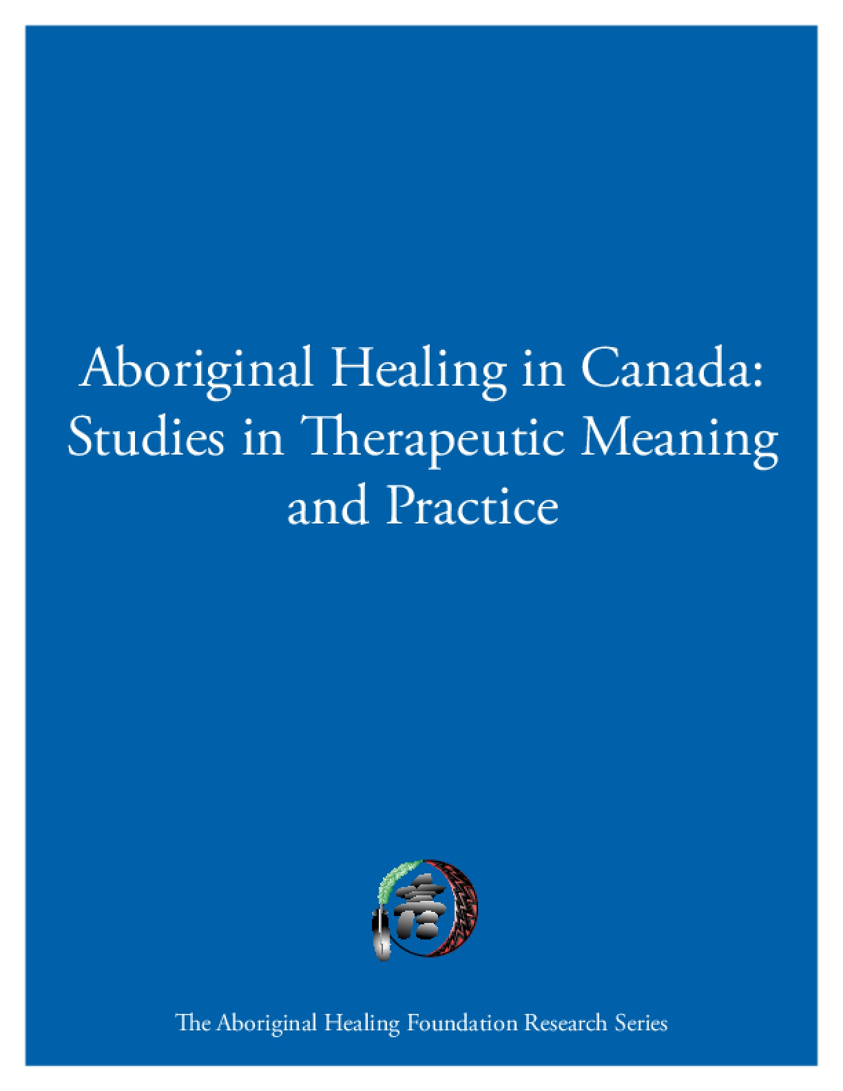 Aboriginal Healing in Canada: Studies in Therapeutic Meaning and Practice