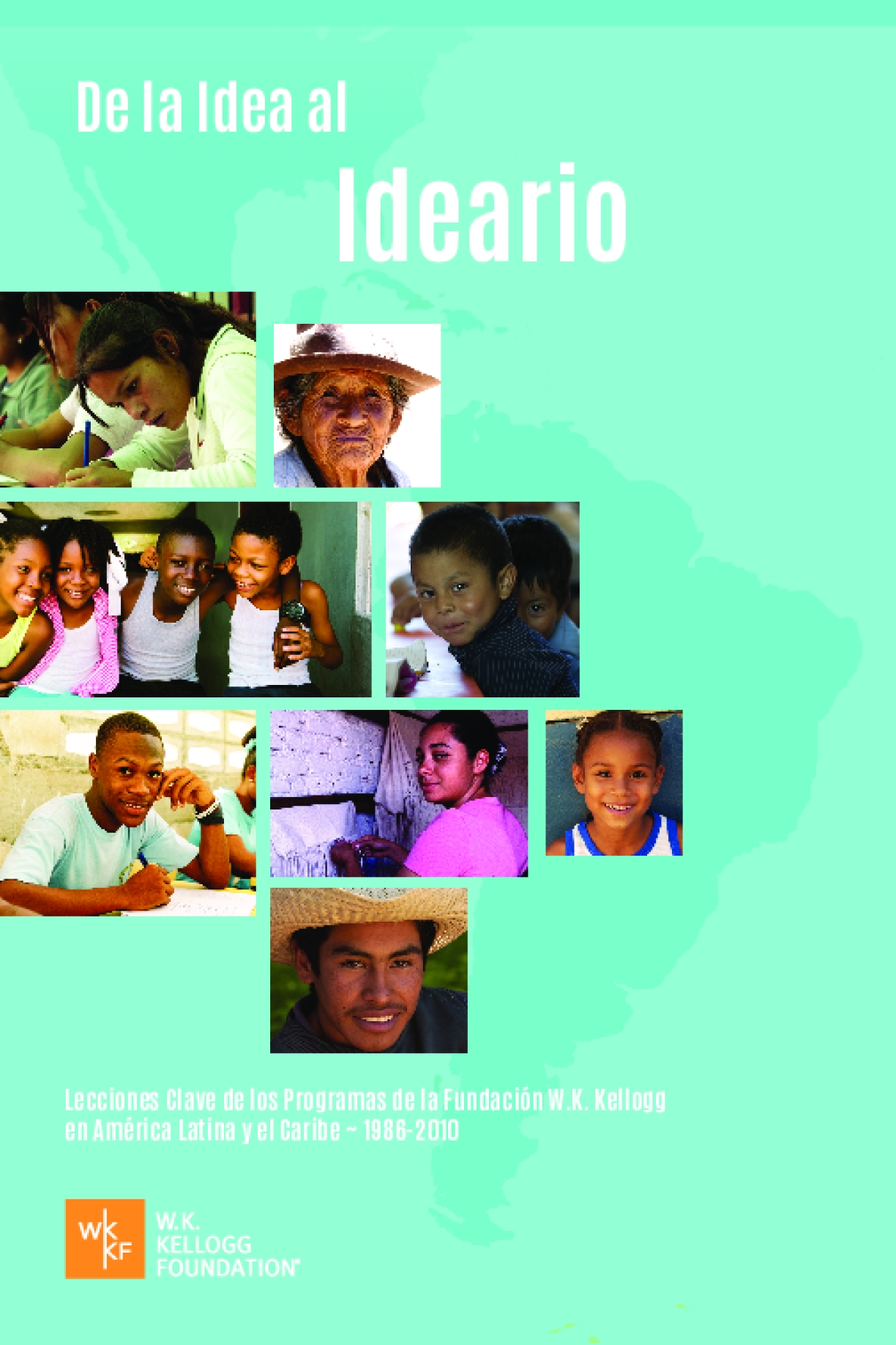 Learnings and Legacies from the Field: The W.K. Kellogg Foundation's legacy of opportunity, racial equity and civic renewal in Latin America and the Caribbean from 1986 - 2010 (Companion Summary) Spanish