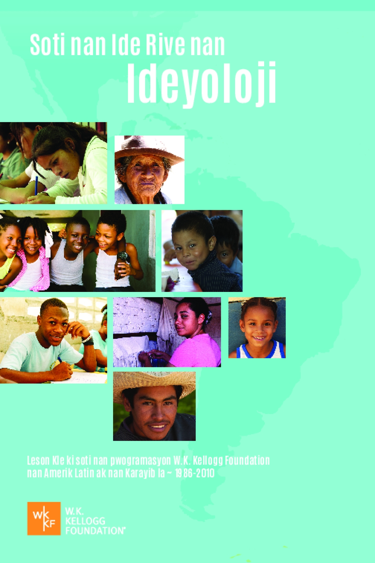 Learnings and Legacies from the Field: The W.K. Kellogg Foundation's legacy of opportunity, racial equity and civic renewal in Latin America and the Caribbean from 1986 - 2010 (Companion Summary) Haitian Creole